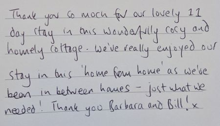 Thank you so much for our lovely 11 day stay in this wonderful                         cosyand homely cottage. We've really enjoyed our stay in this 'home from home' as we've been in between houses - just what we needed! Thank you Barbara and Bill! x